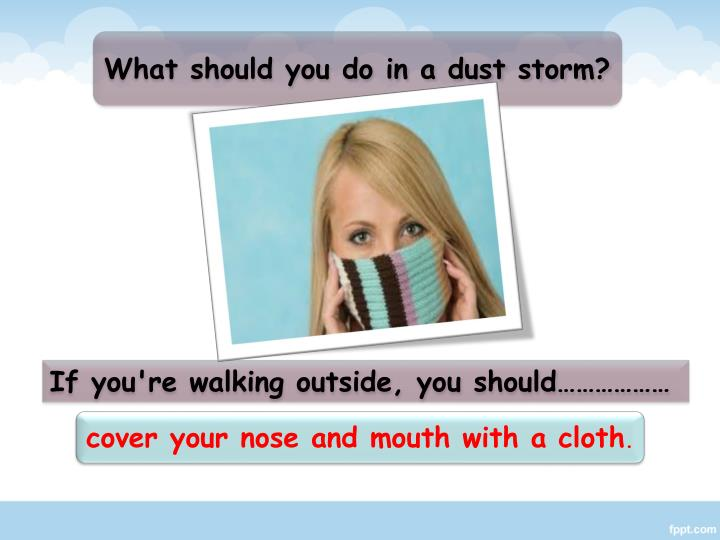 What should you do in a dust storm?