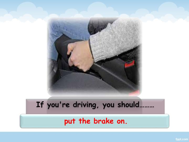 If you're driving, you