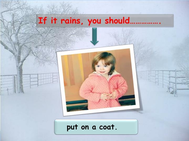 If it rains, you should…………….