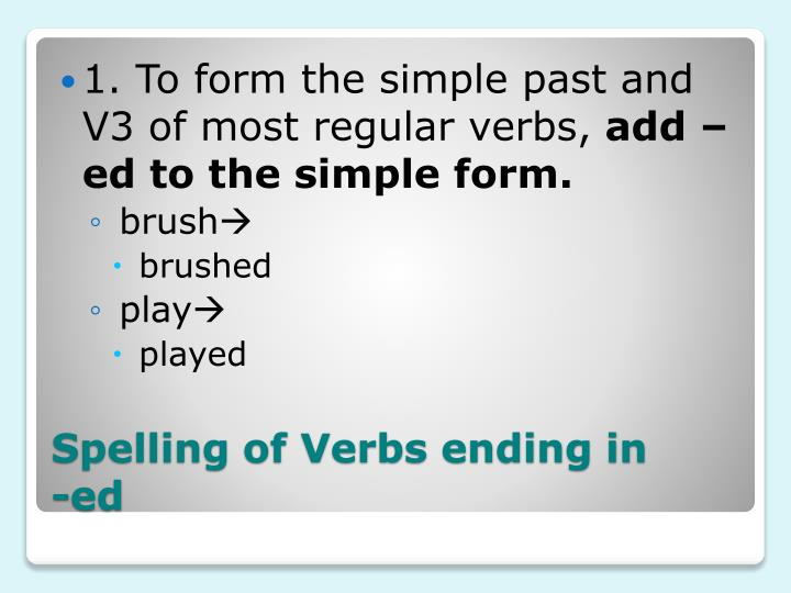 1. To form the simple past and V3 of most regular verbs,