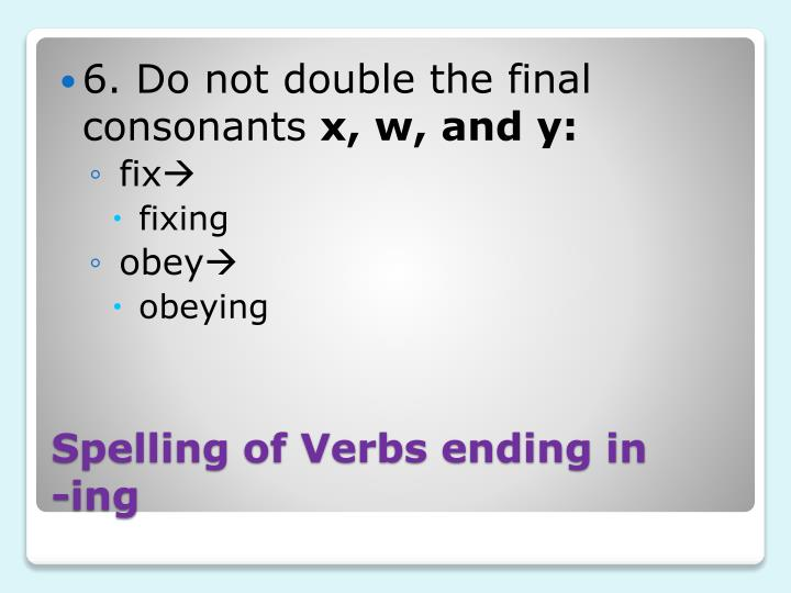 6. Do not double the final consonants