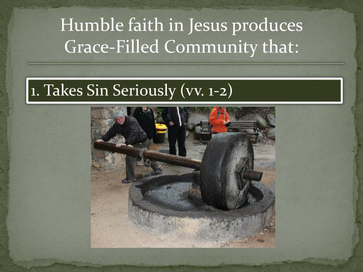 Humble faith in Jesus produces