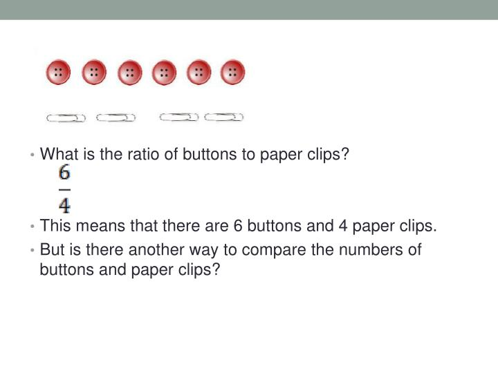 What is the ratio of buttons to paper clips?