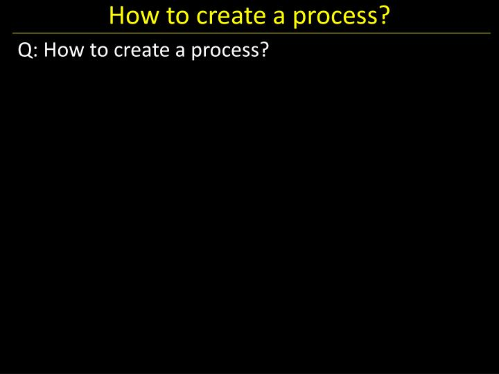 How to create a process?