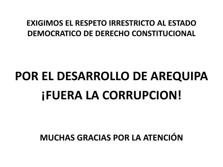 EXIGIMOS EL RESPETO IRRESTRICTO AL ESTADO DEMOCRATICO DE DERECHO CONSTITUCIONAL