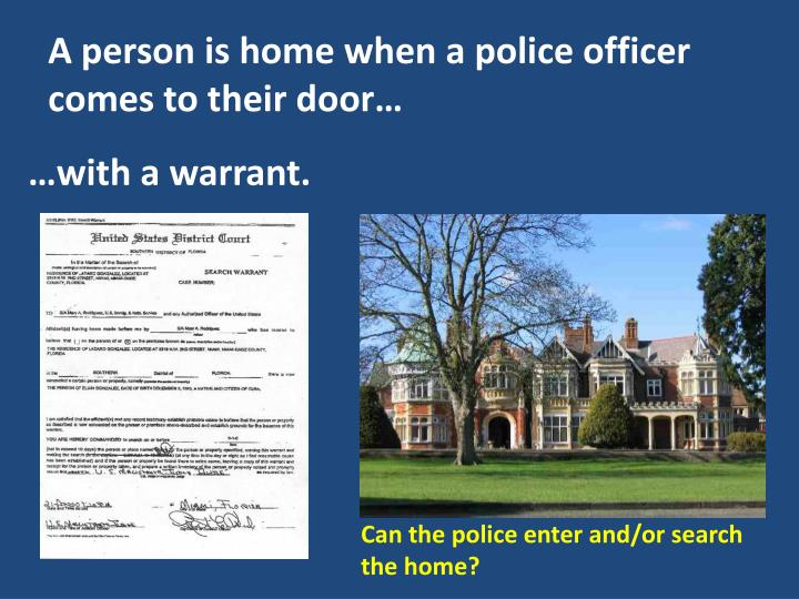 A person is home when a police officer comes to their door…