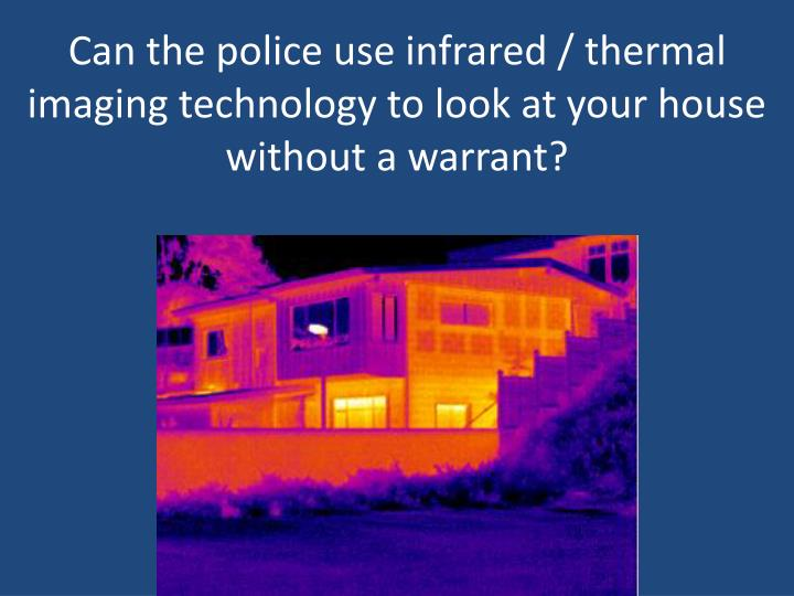 Can the police use infrared / thermal imaging technology to look at your house without a warrant?