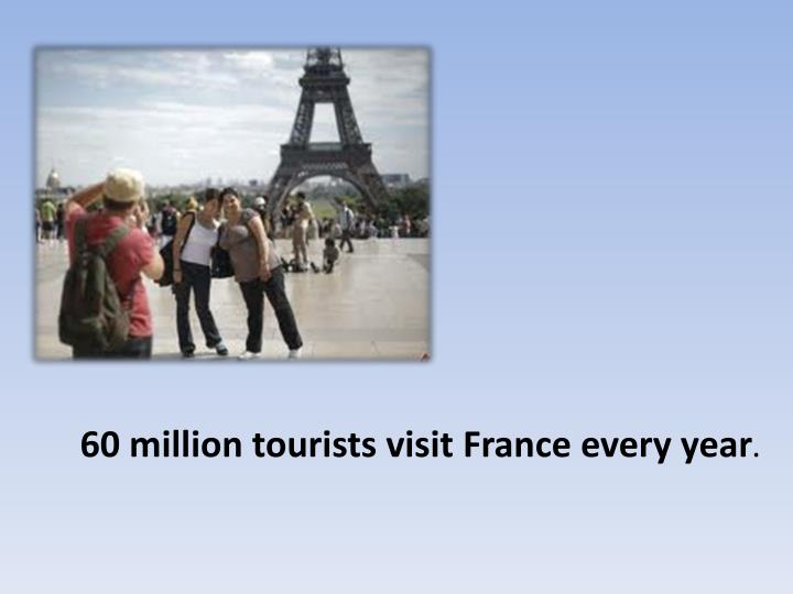 60 million tourists visit France every year
