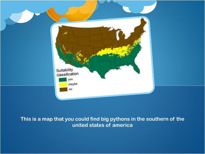 This is a map that you could find big pythons in the southern of the united states of