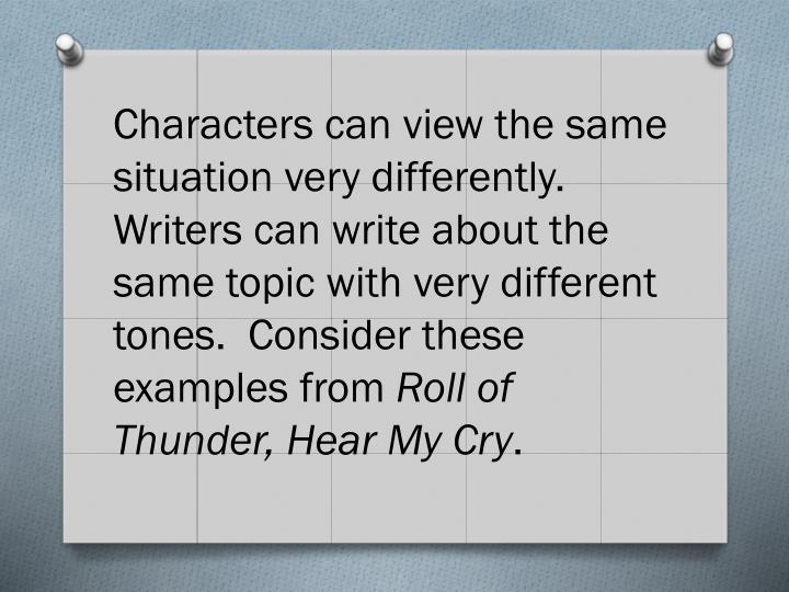 Characters can view the same situation very differently.  Writers can write about the same topic with very different tones.  Consider these examples from