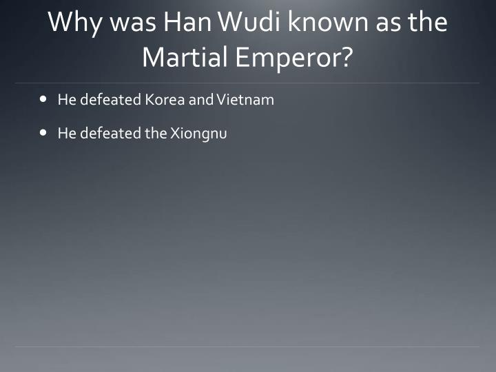 Why was Han Wudi known as the Martial Emperor?