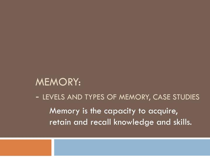 Memory levels and types of memory case studies