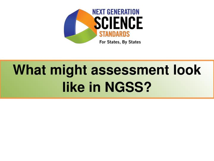 What might assessment look like in NGSS?