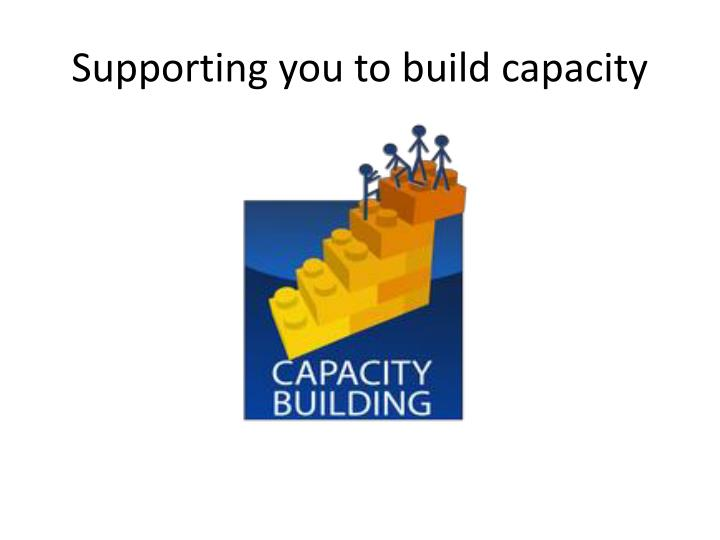 Supporting you to build capacity
