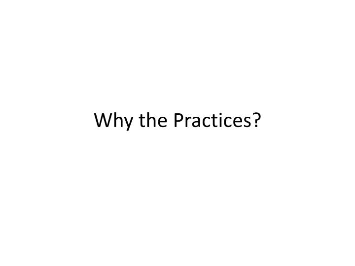 Why the Practices?