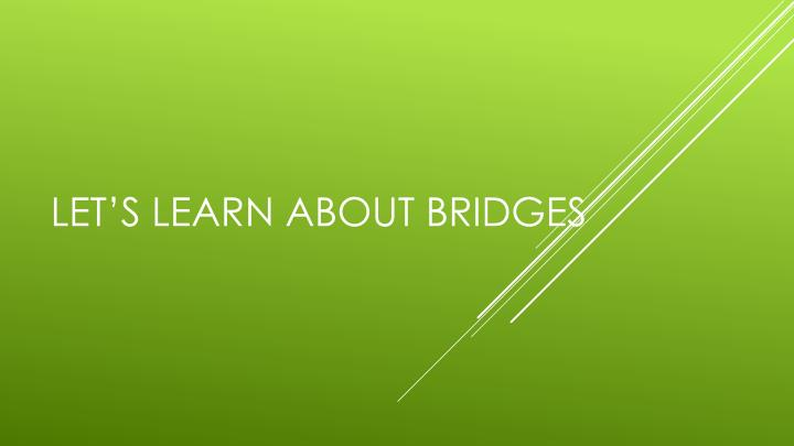 Let s learn about bridges
