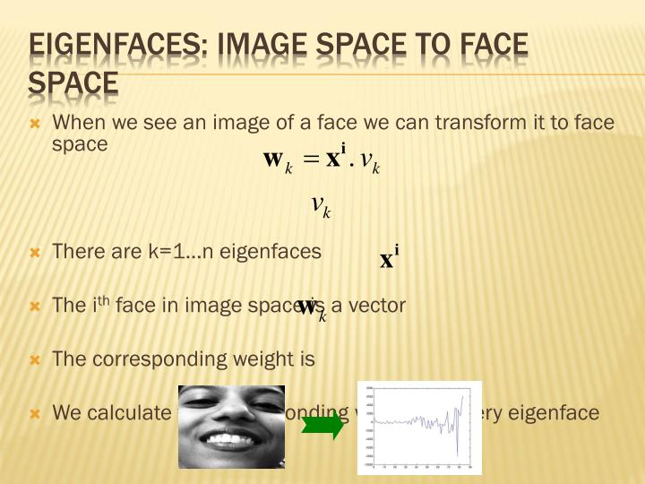 Eigenfaces: image space to face space