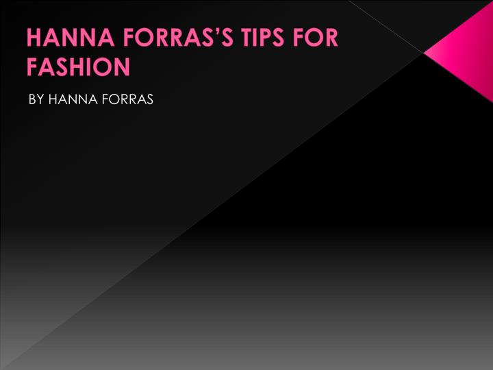 HANNA FORRAS'S TIPS FOR     FASHION