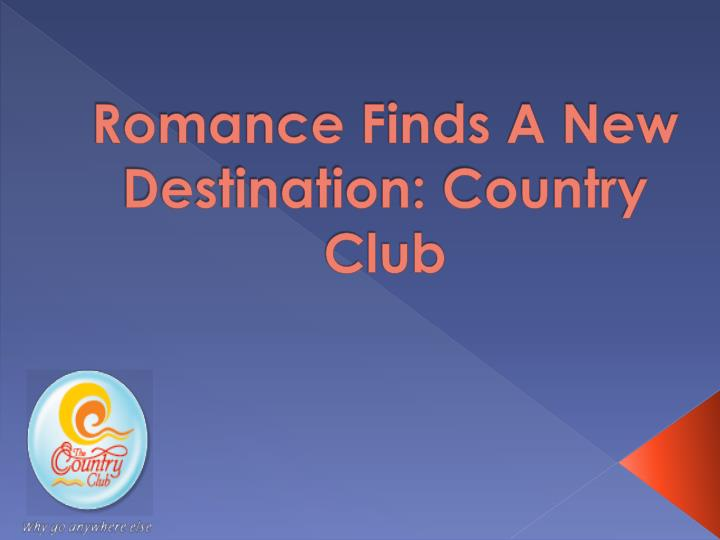Romance finds a new destination country club