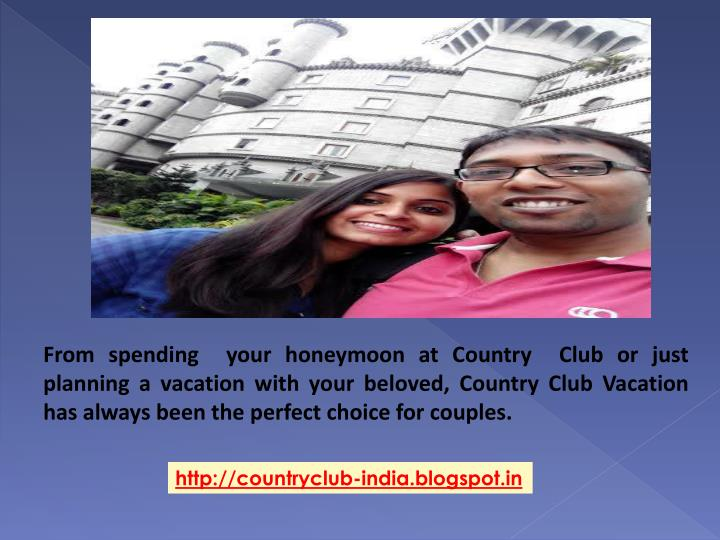 From spending  your honeymoon at Country  Club or just planning a vacation with your beloved, Country Club Vacation has always been the perfect choice for couples.
