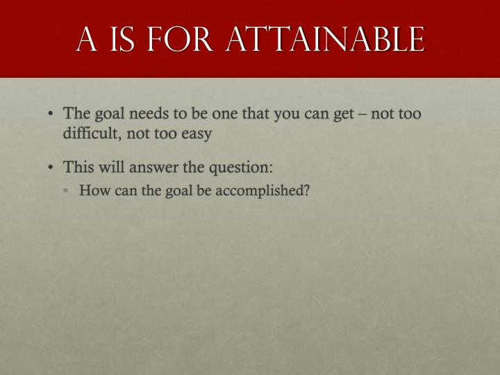 A is for Attainable