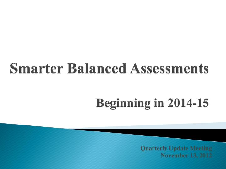 Smarter balanced assessments beginning in 2014 15