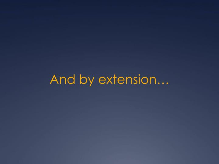 And by extension…