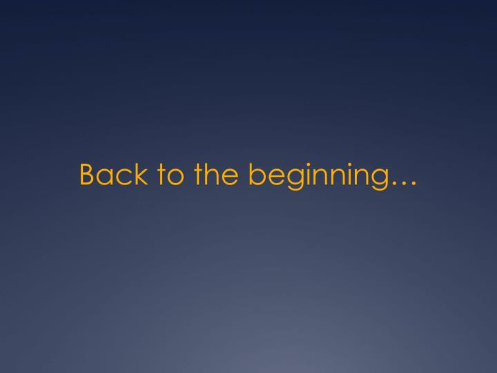 Back to the beginning…