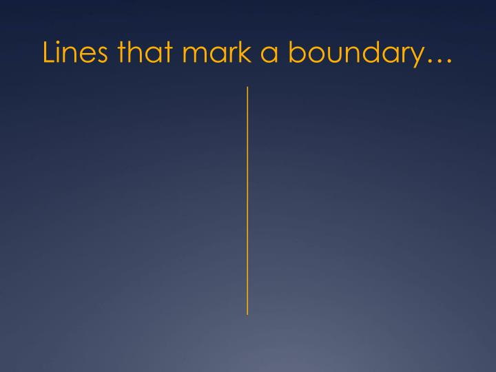 Lines that mark a boundary…
