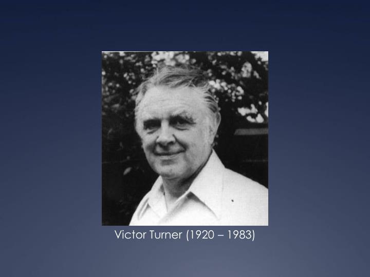 Victor Turner (1920 – 1983)