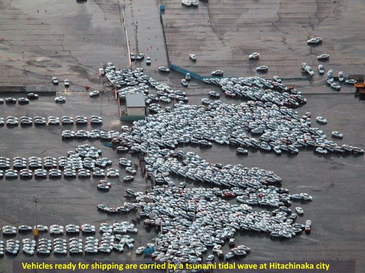 Vehicles ready for shipping are carried by a tsunami tidal wave at