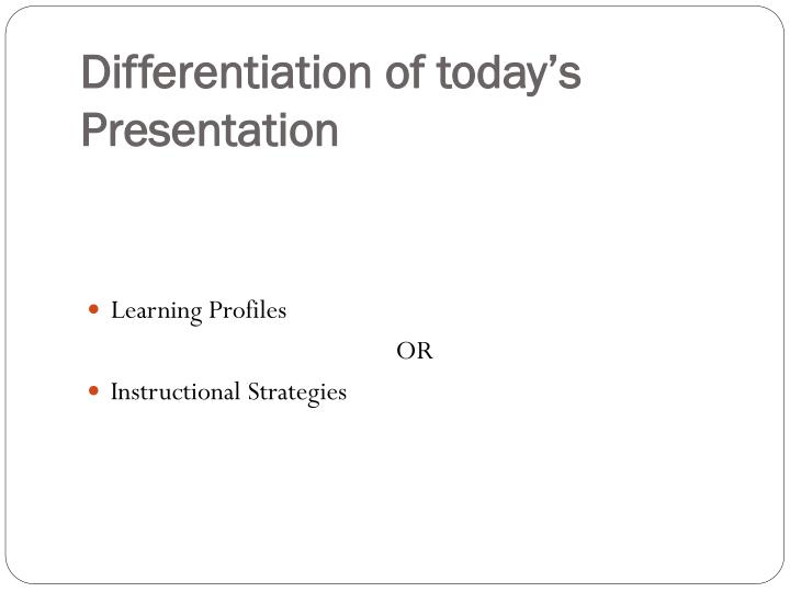 Differentiation of today's Presentation