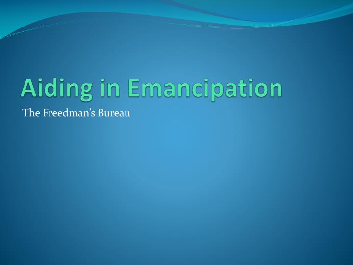 Aiding in Emancipation