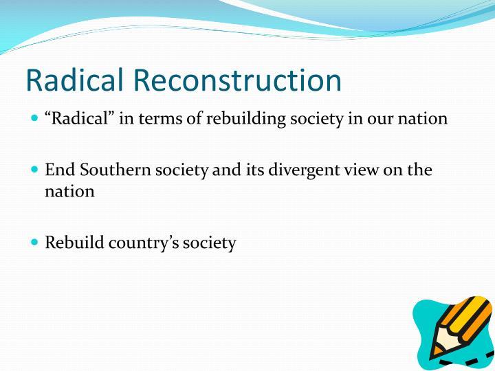 Radical Reconstruction