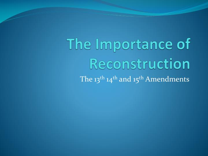 The Importance of Reconstruction