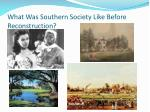 what was southern society like before reconstruction