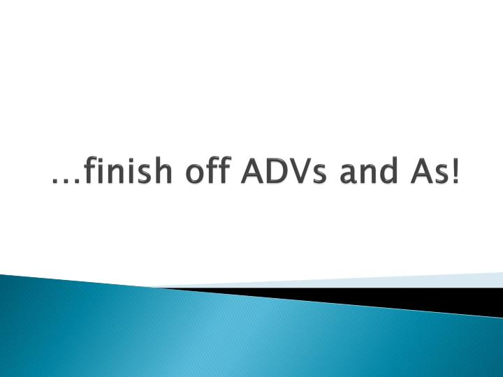 …finish off ADVs and As!