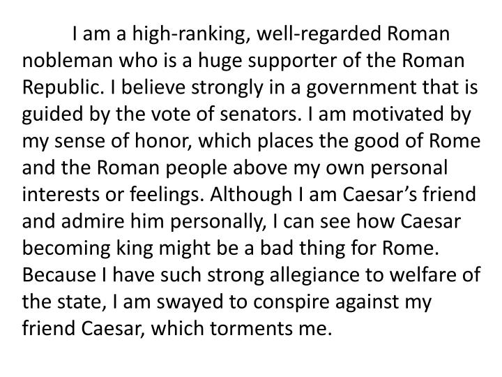 I am a high-ranking, well-regarded Roman nobleman who is a huge supporter of the Roman Republic. I ...