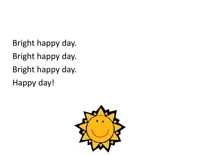 Bright happy day.
