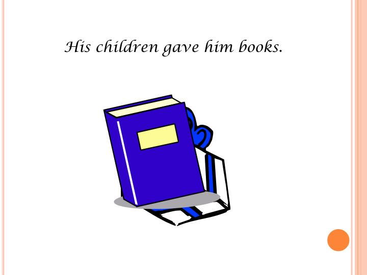 His children gave him books.