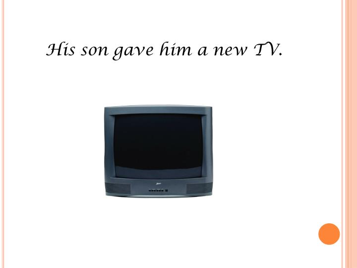His son gave him a new TV.