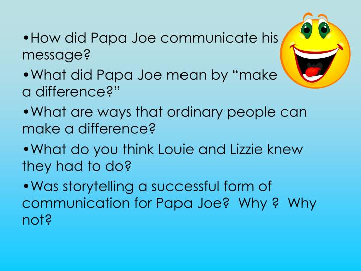 How did Papa Joe communicate his message?