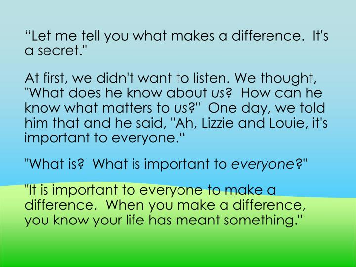 """Let me tell you what makes a difference.  It's a secret."""