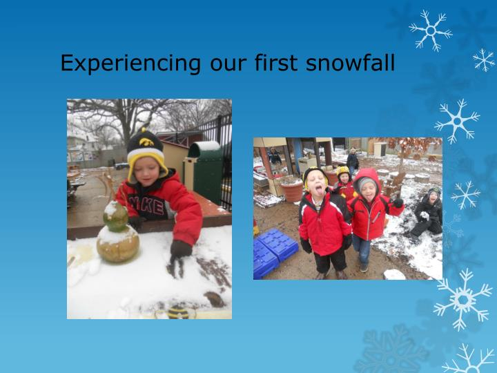 Experiencing our first snowfall