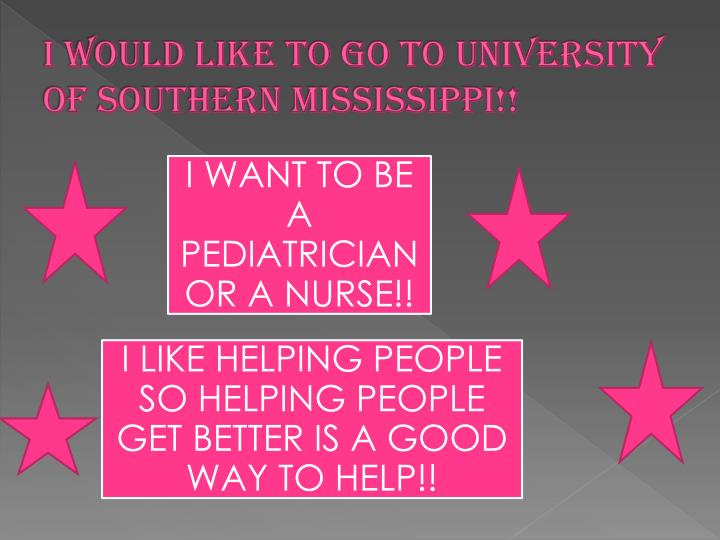 I would like to go to university of southern Mississippi!!