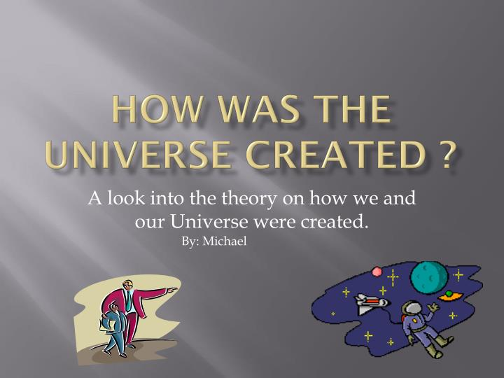How was the universe created