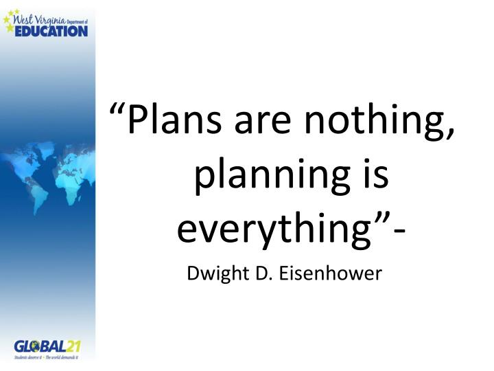 """Plans are nothing, planning is everything""-"