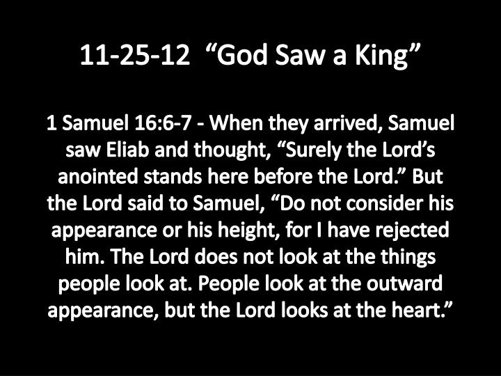 11 25 12 god saw a king