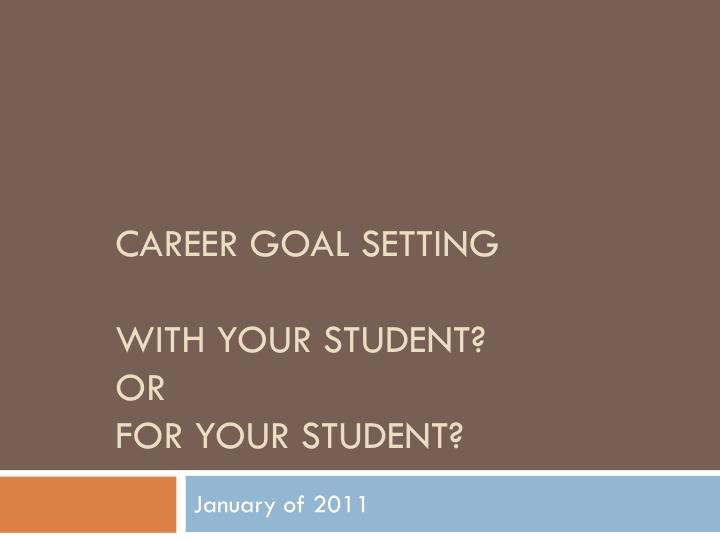 Career goal setting with your student or for your student