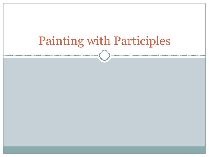 Painting with participles